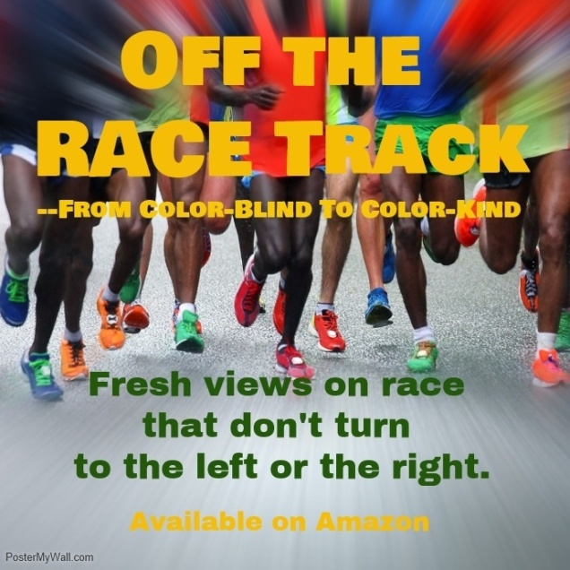 "Check out my new book, ""Off the RACE Track--From Color-Blind to Color-Kind."